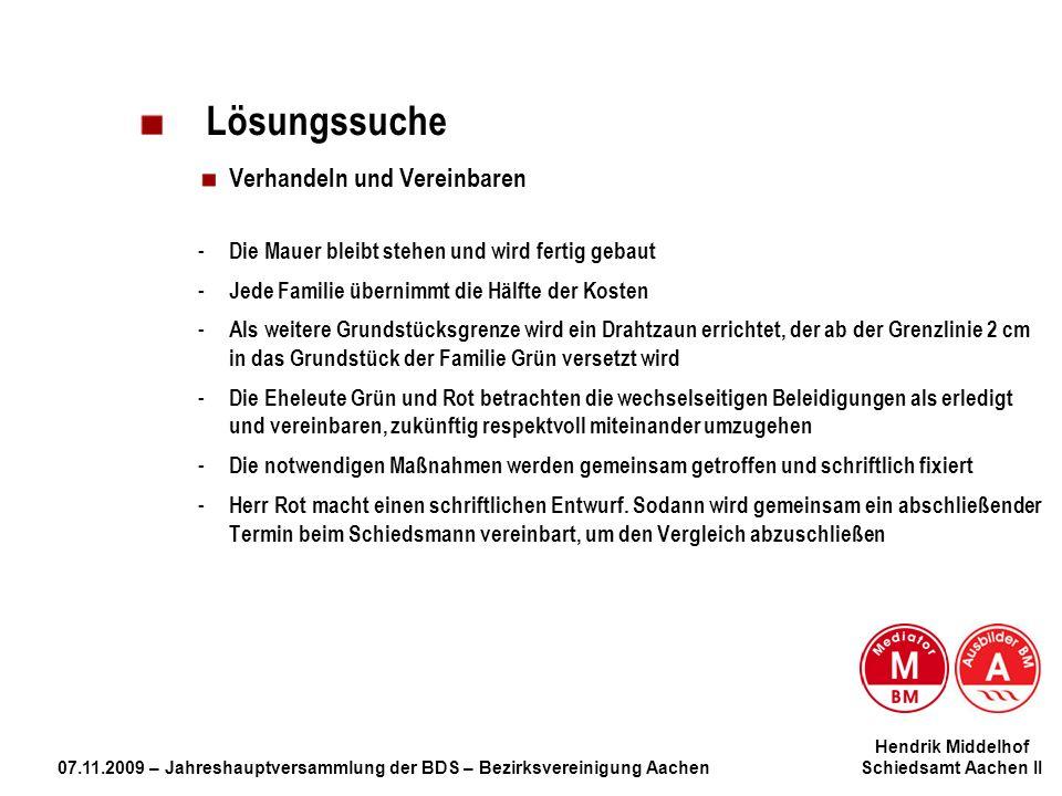 Hendrik Middelhof 07.11.2009 – Jahreshauptversammlung der BDS – Bezirksvereinigung Aachen Schiedsamt Aachen II Lösungssuche Verhandeln und Vereinbaren