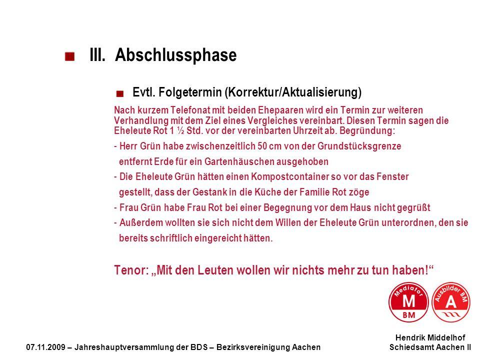 Hendrik Middelhof 07.11.2009 – Jahreshauptversammlung der BDS – Bezirksvereinigung Aachen Schiedsamt Aachen II III. Abschlussphase Evtl. Folgetermin (