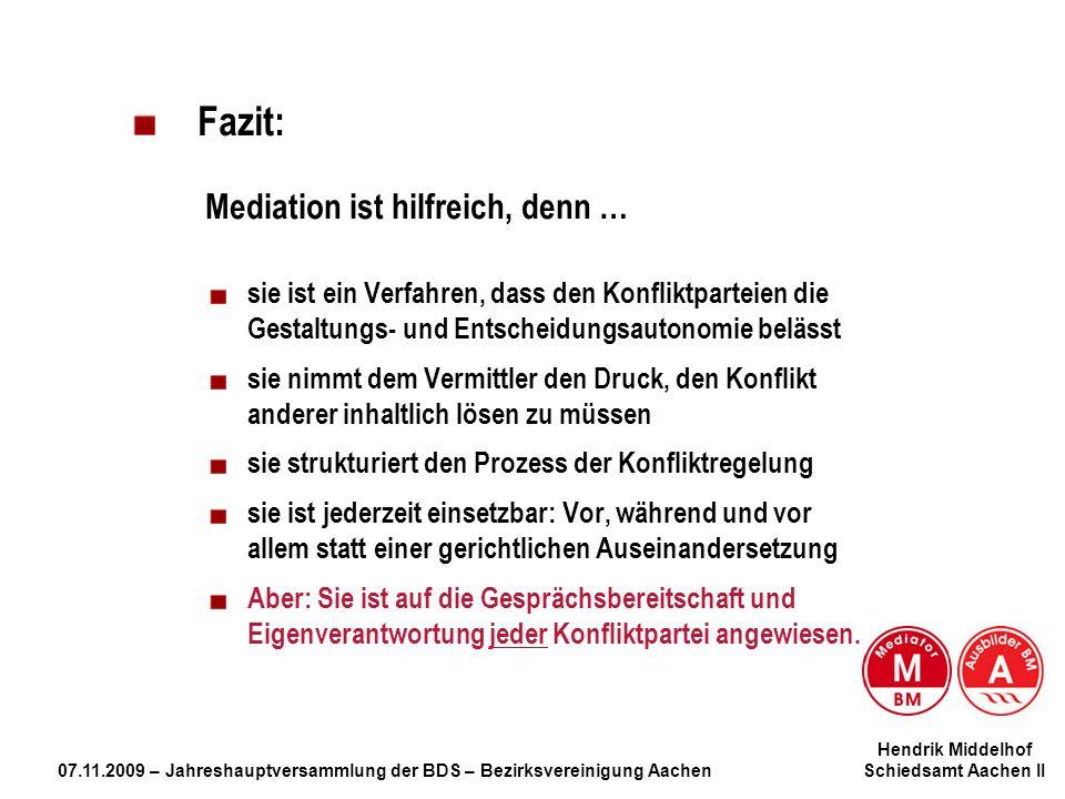Hendrik Middelhof 07.11.2009 – Jahreshauptversammlung der BDS – Bezirksvereinigung Aachen Schiedsamt Aachen II Fazit: Mediation ist hilfreich, denn …