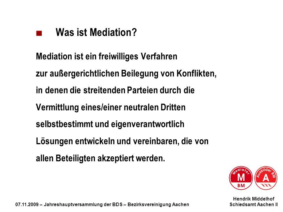 Hendrik Middelhof 07.11.2009 – Jahreshauptversammlung der BDS – Bezirksvereinigung Aachen Schiedsamt Aachen II Was ist Mediation? Mediation ist ein fr