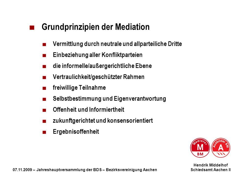 Hendrik Middelhof 07.11.2009 – Jahreshauptversammlung der BDS – Bezirksvereinigung Aachen Schiedsamt Aachen II Grundprinzipien der Mediation Vermittlu