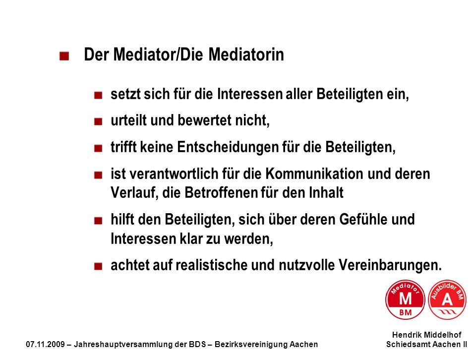 Hendrik Middelhof 07.11.2009 – Jahreshauptversammlung der BDS – Bezirksvereinigung Aachen Schiedsamt Aachen II Die Phasen der Mediation I.