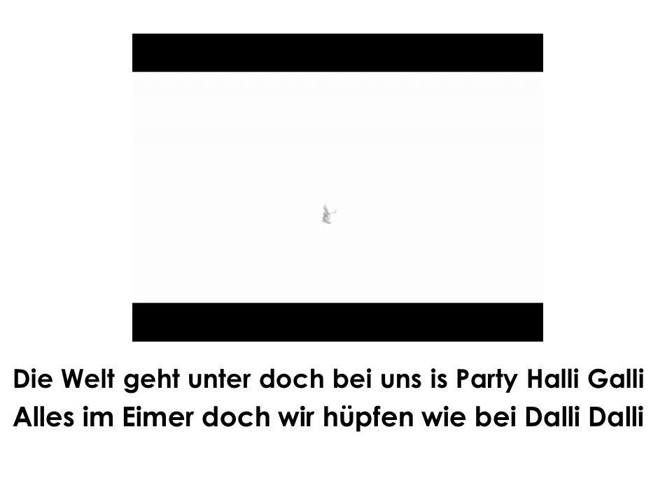 Die Welt geht unter doch bei uns is Party Halli Galli Alles im Eimer doch wir hüpfen wie bei Dalli Dalli