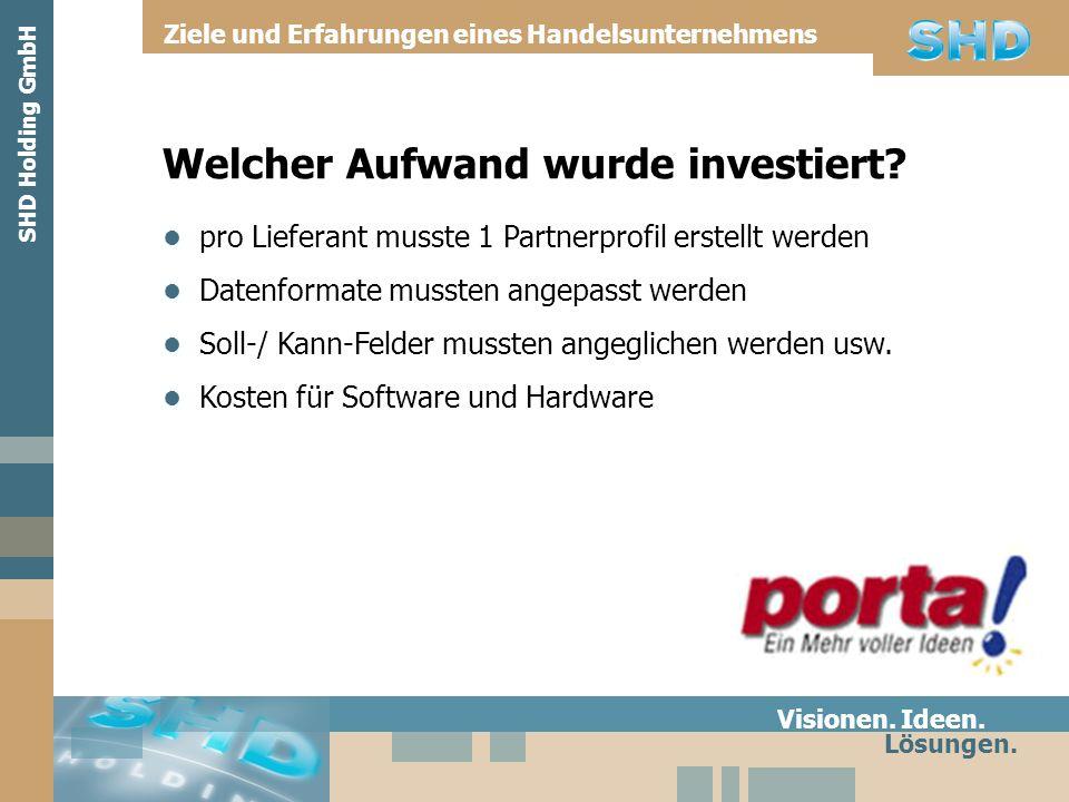 Welcher Aufwand wurde investiert? Visionen. Ideen. Lösungen. SHD Holding GmbH Ziele und Erfahrungen eines Handelsunternehmens pro Lieferant musste 1 P