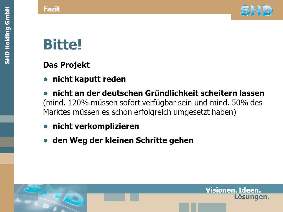 Das Projekt nicht kaputt reden nicht an der deutschen Gründlichkeit scheitern lassen (mind. 120% müssen sofort verfügbar sein und mind. 50% des Markte