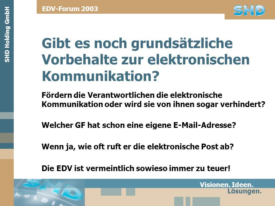Fördern die Verantwortlichen die elektronische Kommunikation oder wird sie von ihnen sogar verhindert? Visionen. Ideen. Lösungen. SHD Holding GmbH EDV