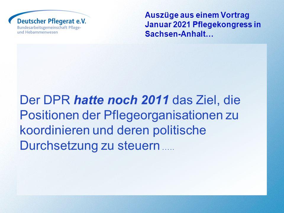 Auszüge aus einem Vortrag Januar 2021 Pflegekongress in Sachsen-Anhalt… Der DPR hatte noch 2011 das Ziel, die Positionen der Pflegeorganisationen zu k