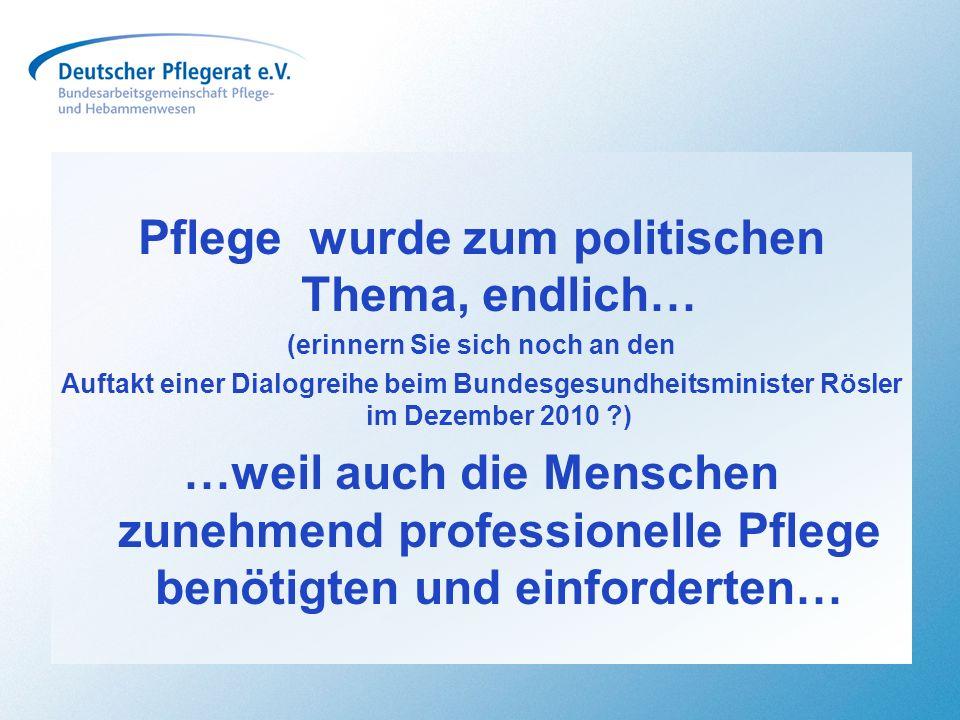 Pflege wurde zum politischen Thema, endlich… (erinnern Sie sich noch an den Auftakt einer Dialogreihe beim Bundesgesundheitsminister Rösler im Dezembe