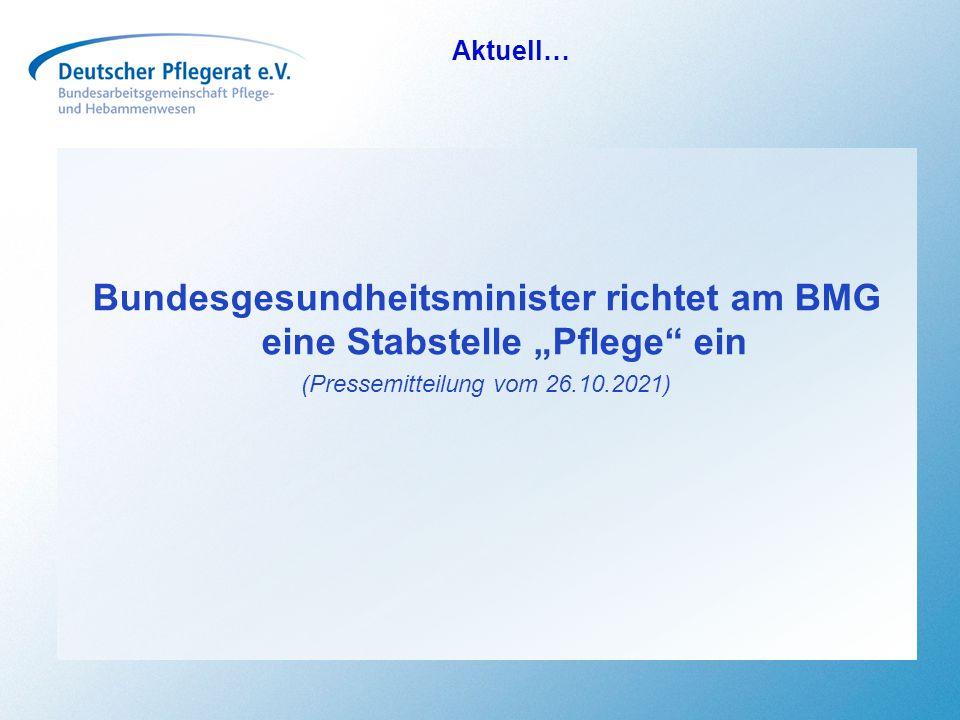 Aktuell… Bundesgesundheitsminister richtet am BMG eine Stabstelle Pflege ein (Pressemitteilung vom 26.10.2021)