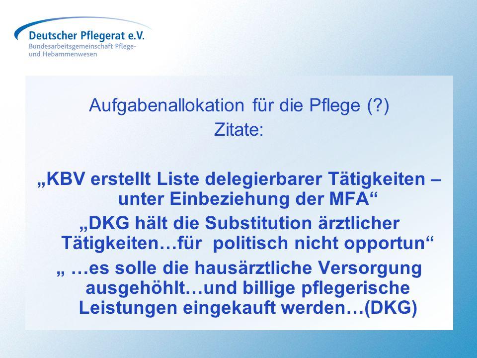 Aufgabenallokation für die Pflege (?) Zitate: KBV erstellt Liste delegierbarer Tätigkeiten – unter Einbeziehung der MFA DKG hält die Substitution ärzt