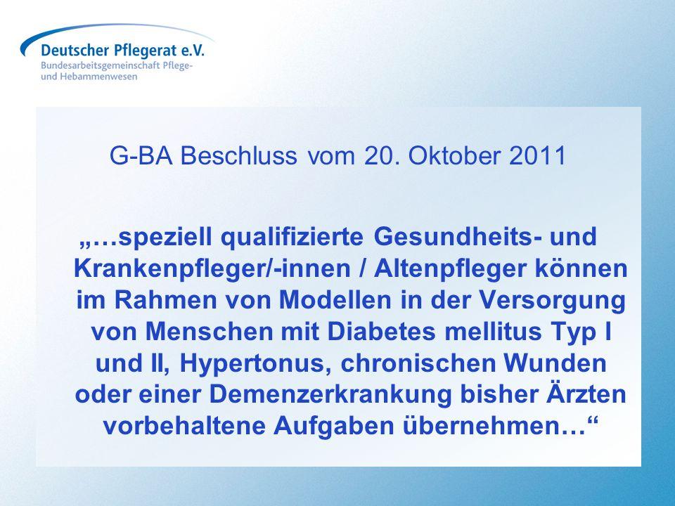 G-BA Beschluss vom 20. Oktober 2011 …speziell qualifizierte Gesundheits- und Krankenpfleger/-innen / Altenpfleger können im Rahmen von Modellen in der