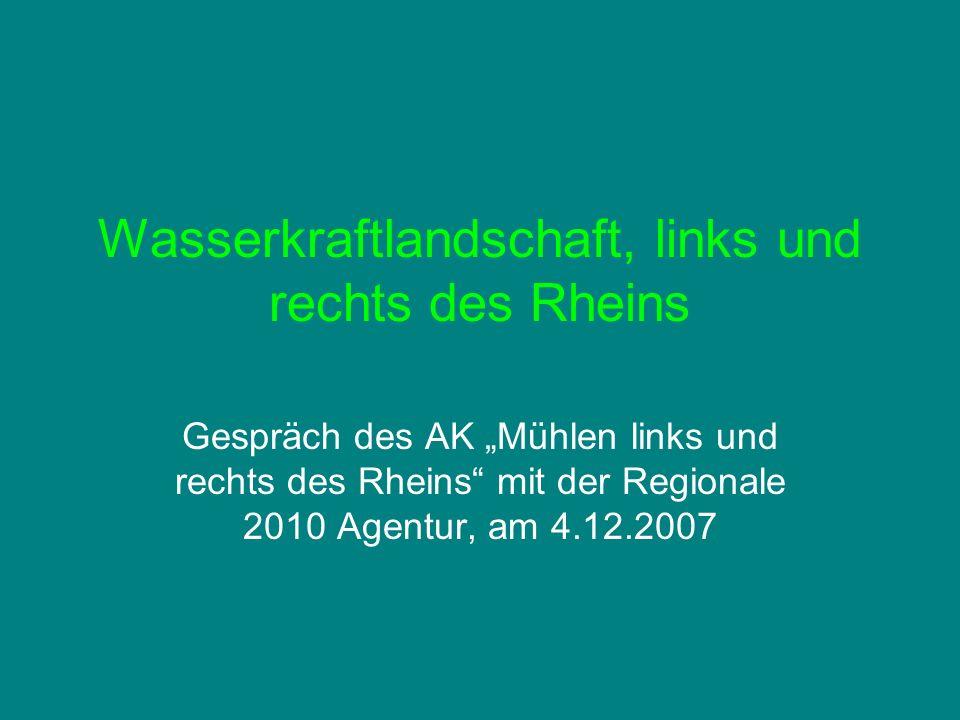 Wasserkraftlandschaft, links und rechts des Rheins Gespräch des AK Mühlen links und rechts des Rheins mit der Regionale 2010 Agentur, am 4.12.2007