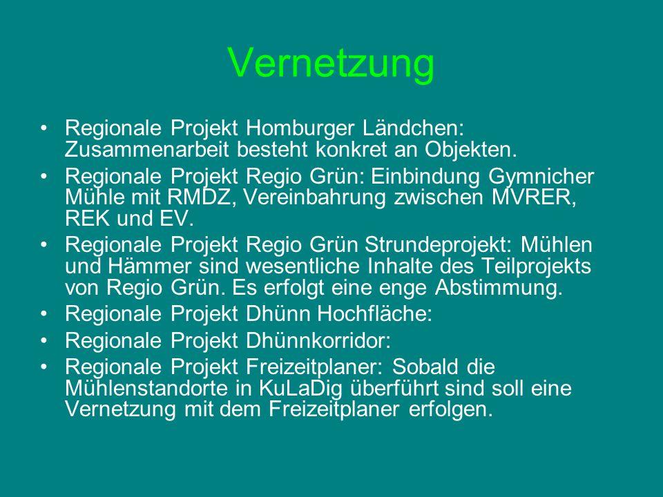 Vernetzung Regionale Projekt Homburger Ländchen: Zusammenarbeit besteht konkret an Objekten. Regionale Projekt Regio Grün: Einbindung Gymnicher Mühle