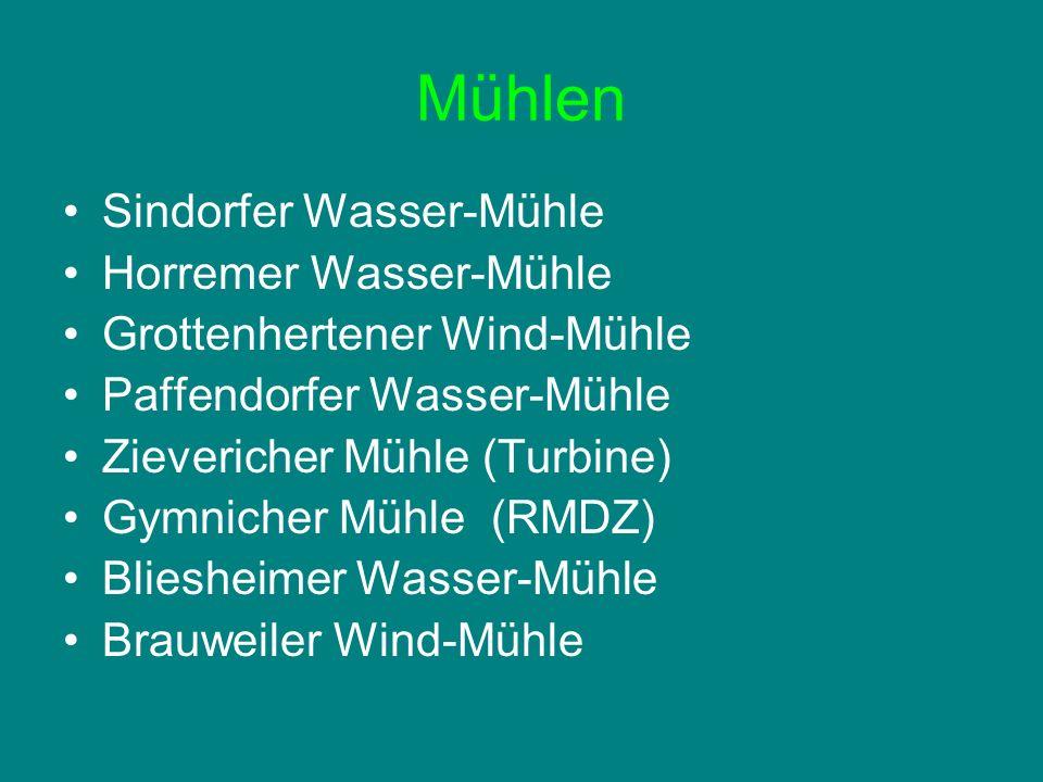 Mühlen Sindorfer Wasser-Mühle Horremer Wasser-Mühle Grottenhertener Wind-Mühle Paffendorfer Wasser-Mühle Zievericher Mühle (Turbine) Gymnicher Mühle (