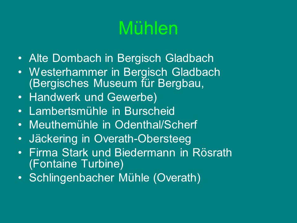 Mühlen Alte Dombach in Bergisch Gladbach Westerhammer in Bergisch Gladbach (Bergisches Museum für Bergbau, Handwerk und Gewerbe) Lambertsmühle in Burs