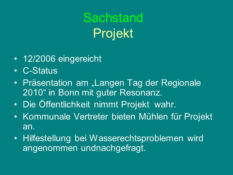 Sachstand Projekt 12/2006 eingereicht C-Status Präsentation am Langen Tag der Regionale 2010 in Bonn mit guter Resonanz. Die Öffentlichkeit nimmt Proj