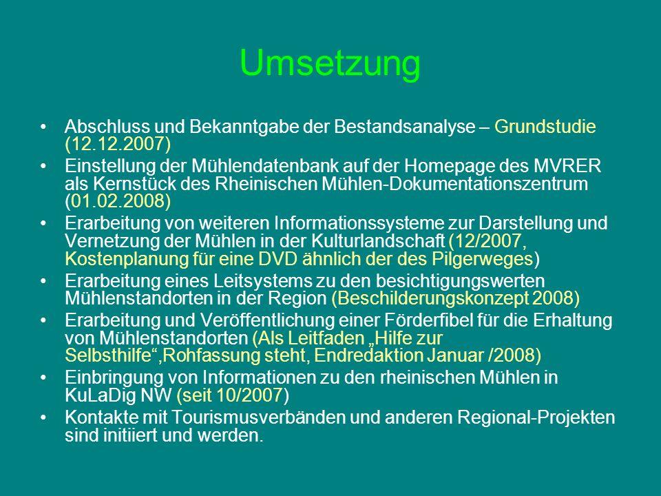 Umsetzung Abschluss und Bekanntgabe der Bestandsanalyse – Grundstudie (12.12.2007) Einstellung der Mühlendatenbank auf der Homepage des MVRER als Kern