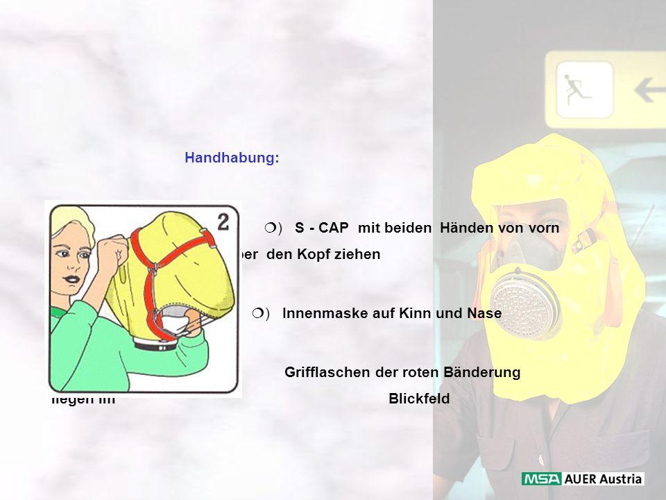 ) S - CAP mit beiden Händen von vorn. über den Kopf ziehen. ) Innenmaske auf Kinn und Nase fixieren. Grifflaschen der roten Bänderung liegen im Blickf