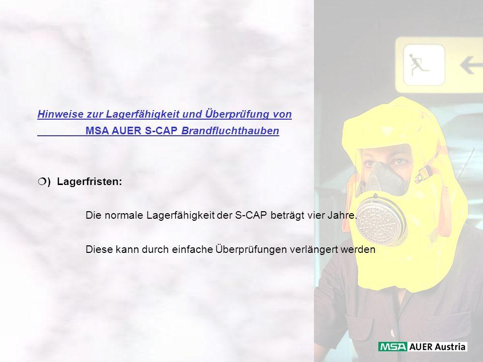 Hinweise zur Lagerfähigkeit und Überprüfung von MSA AUER S-CAP Brandfluchthauben ) Lagerfristen: Die normale Lagerfähigkeit der S-CAP beträgt vier Jah