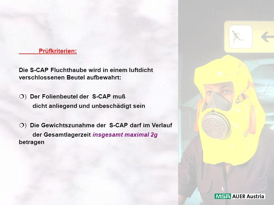 Prüfkriterien: Die S-CAP Fluchthaube wird in einem luftdicht verschlossenen Beutel aufbewahrt: ) Der Folienbeutel der S-CAP muß dicht anliegend und un