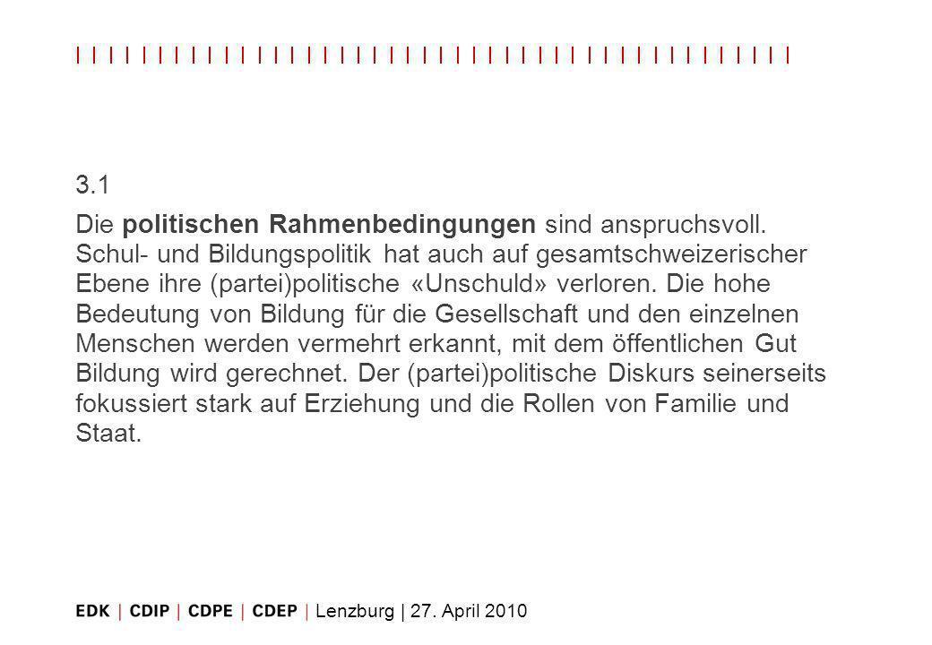 Lenzburg | 27. April 2010 3.1 Die politischen Rahmenbedingungen sind anspruchsvoll. Schul- und Bildungspolitik hat auch auf gesamtschweizerischer Eben