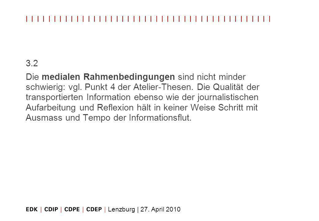 Lenzburg | 27. April 2010 3.2 Die medialen Rahmenbedingungen sind nicht minder schwierig: vgl. Punkt 4 der Atelier-Thesen. Die Qualität der transporti