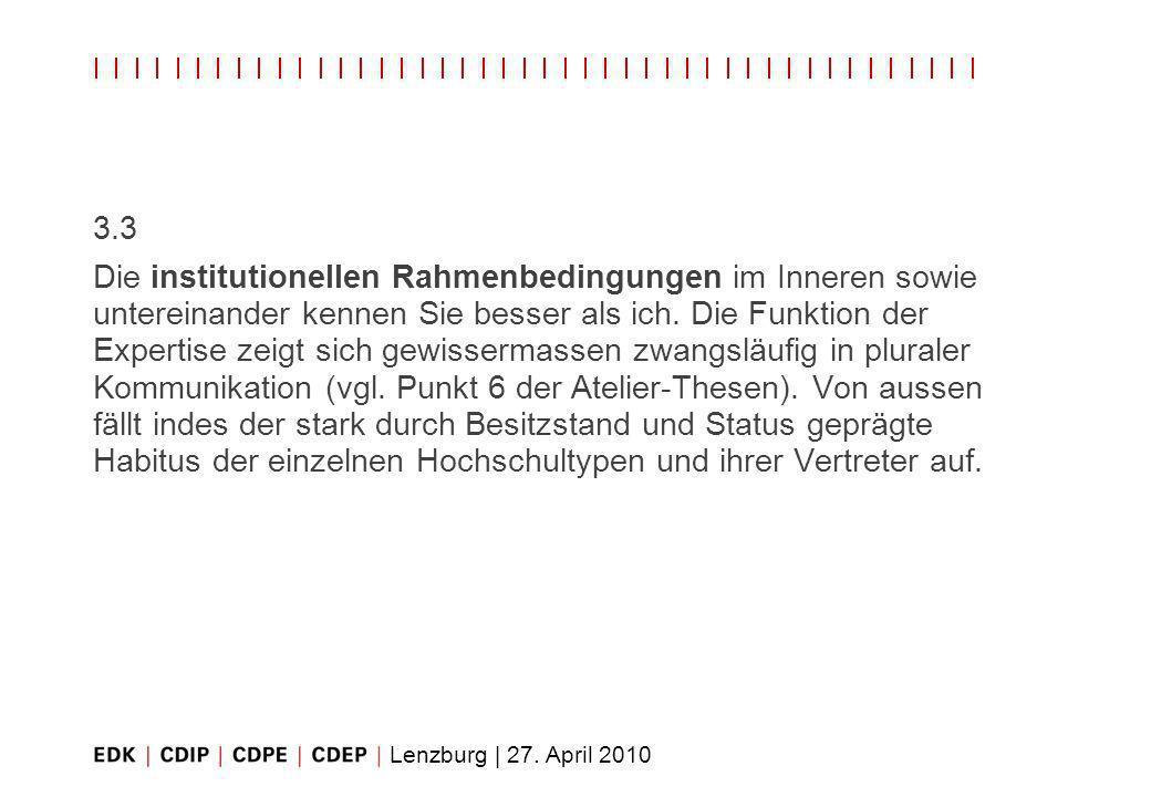 Lenzburg | 27. April 2010 3.3 Die institutionellen Rahmenbedingungen im Inneren sowie untereinander kennen Sie besser als ich. Die Funktion der Expert