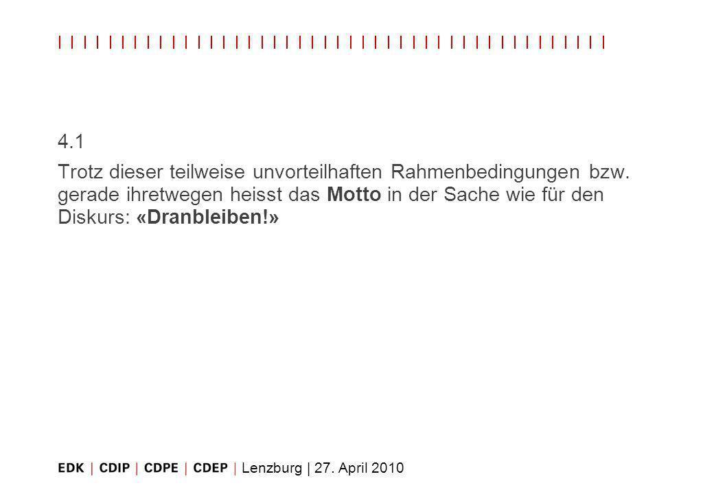 Lenzburg | 27. April 2010 4.1 Trotz dieser teilweise unvorteilhaften Rahmenbedingungen bzw. gerade ihretwegen heisst das Motto in der Sache wie für de