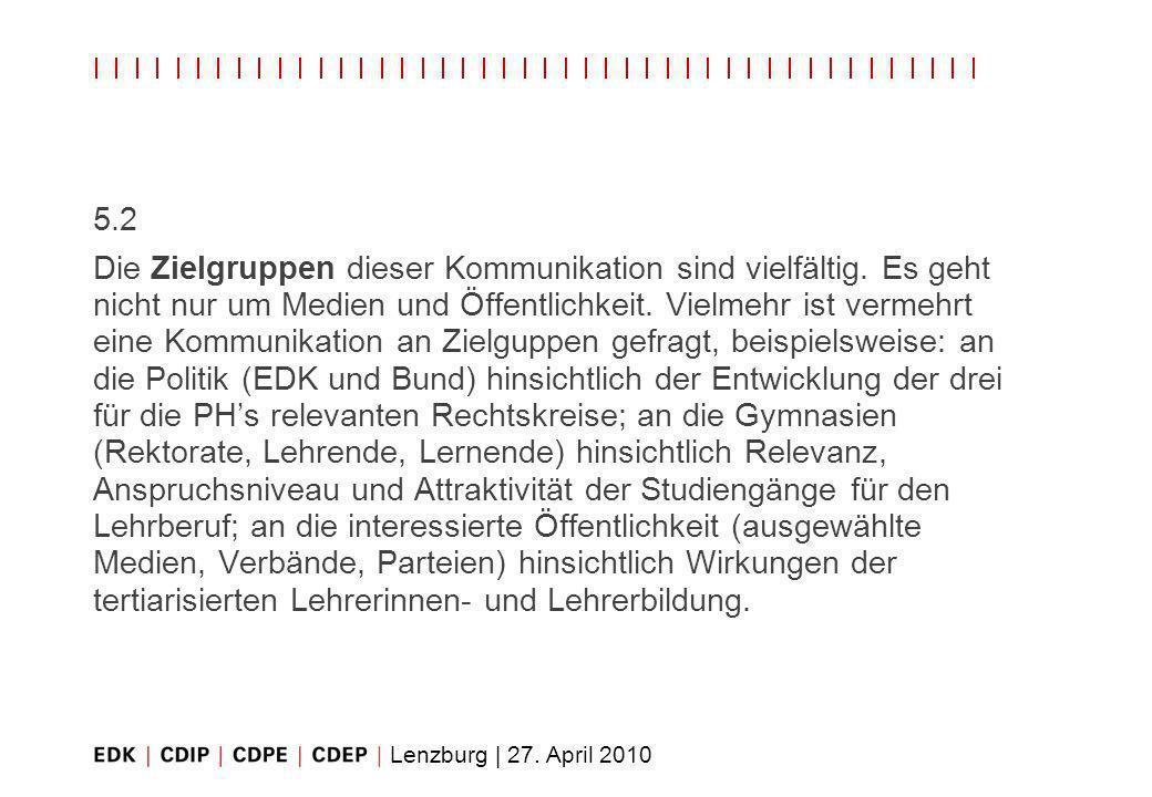 Lenzburg | 27. April 2010 5.2 Die Zielgruppen dieser Kommunikation sind vielfältig. Es geht nicht nur um Medien und Öffentlichkeit. Vielmehr ist verme