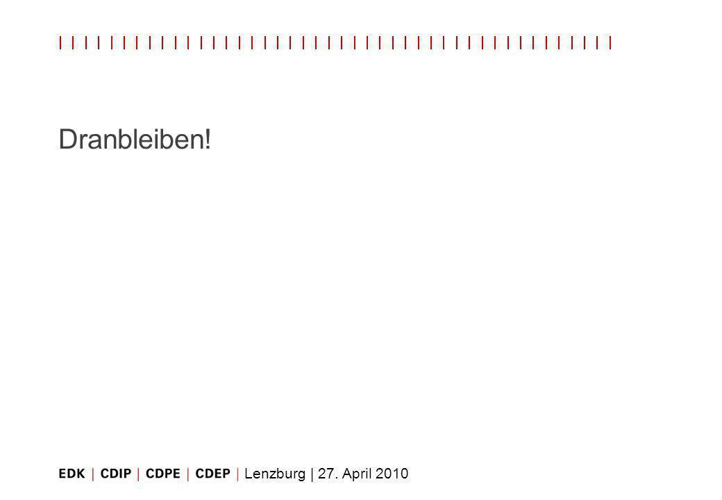 Lenzburg | 27. April 2010 Dranbleiben!