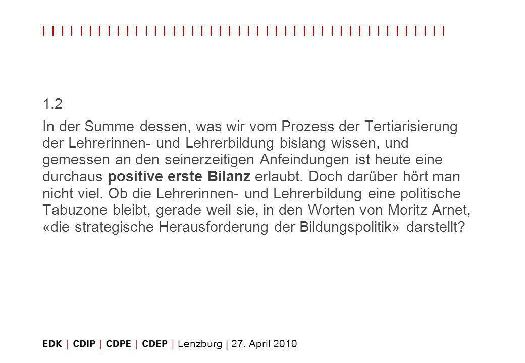 Lenzburg | 27. April 2010 1.2 In der Summe dessen, was wir vom Prozess der Tertiarisierung der Lehrerinnen- und Lehrerbildung bislang wissen, und geme