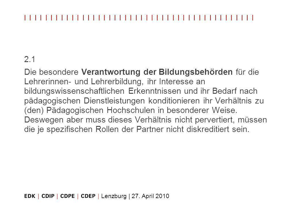 Lenzburg | 27. April 2010 2.1 Die besondere Verantwortung der Bildungsbehörden für die Lehrerinnen- und Lehrerbildung, ihr Interesse an bildungswissen
