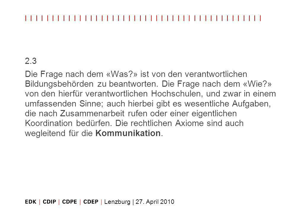 Lenzburg | 27. April 2010 2.3 Die Frage nach dem «Was?» ist von den verantwortlichen Bildungsbehörden zu beantworten. Die Frage nach dem «Wie?» von de