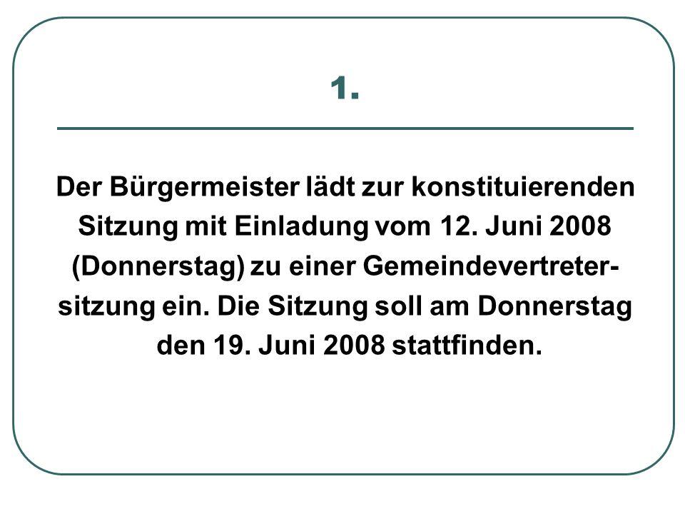 1.Der Bürgermeister lädt zur konstituierenden Sitzung mit Einladung vom 12.