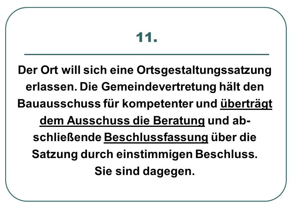 11.Der Ort will sich eine Ortsgestaltungssatzung erlassen.