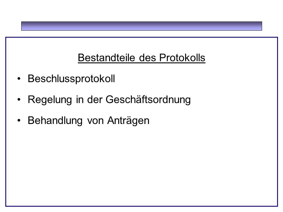 Bestandteile des Protokolls Beschlussprotokoll Regelung in der Geschäftsordnung Behandlung von Anträgen