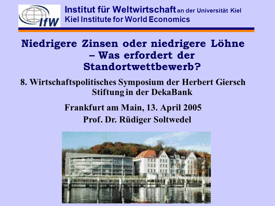 Institut für Weltwirtschaft an der Universität Kiel Kiel Institute for World Economics Niedrigere Zinsen oder niedrigere Löhne – Was erfordert der Standortwettbewerb.