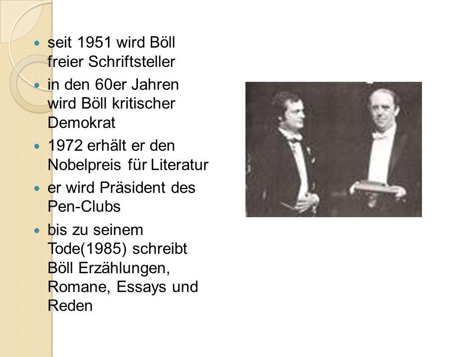 seit 1951 wird Böll freier Schriftsteller in den 60er Jahren wird Böll kritischer Demokrat 1972 erhält er den Nobelpreis für Literatur er wird Präside