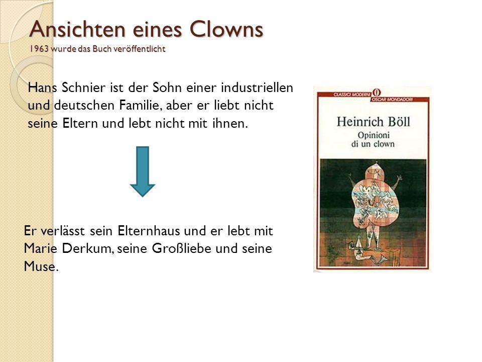 Ansichten eines Clowns 1963 wurde das Buch veröffentlicht Hans Schnier ist der Sohn einer industriellen und deutschen Familie, aber er liebt nicht sei