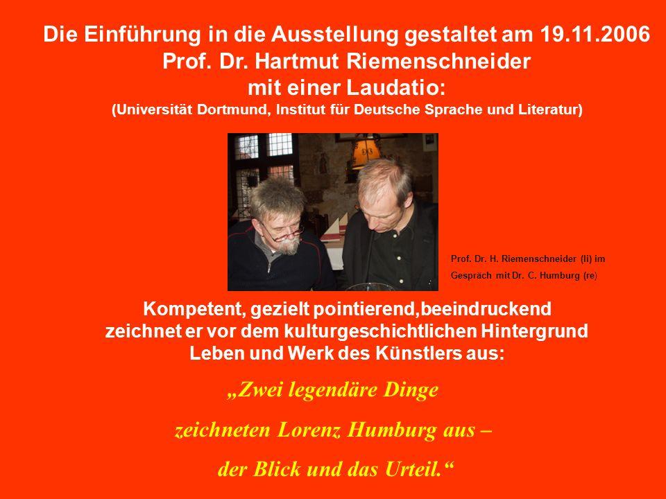 Die Einführung in die Ausstellung gestaltet am 19.11.2006 Prof. Dr. Hartmut Riemenschneider mit einer Laudatio: (Universität Dortmund, Institut für De