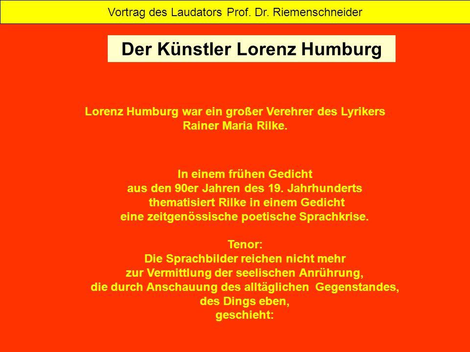 Lorenz Humburg war ein großer Verehrer des Lyrikers Rainer Maria Rilke. Der Künstler Lorenz Humburg Vortrag des Laudators Prof. Dr. Riemenschneider In