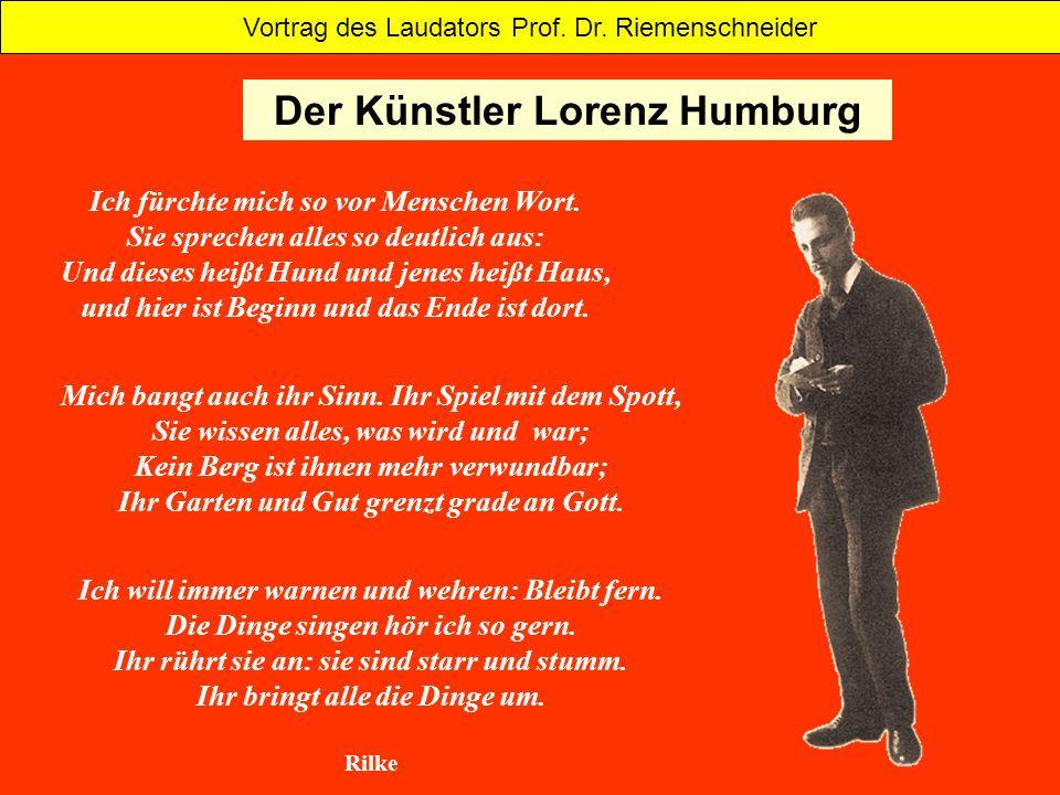 Der Künstler Lorenz Humburg Vortrag des Laudators Prof. Dr. Riemenschneider Ich fürchte mich so vor Menschen Wort. Sie sprechen alles so deutlich aus: