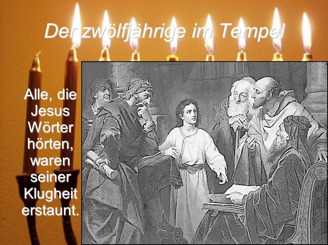 Der zwölfjährige im Tempel Alle, die Jesus Wörter hörten, waren seiner Klugheit erstaunt.