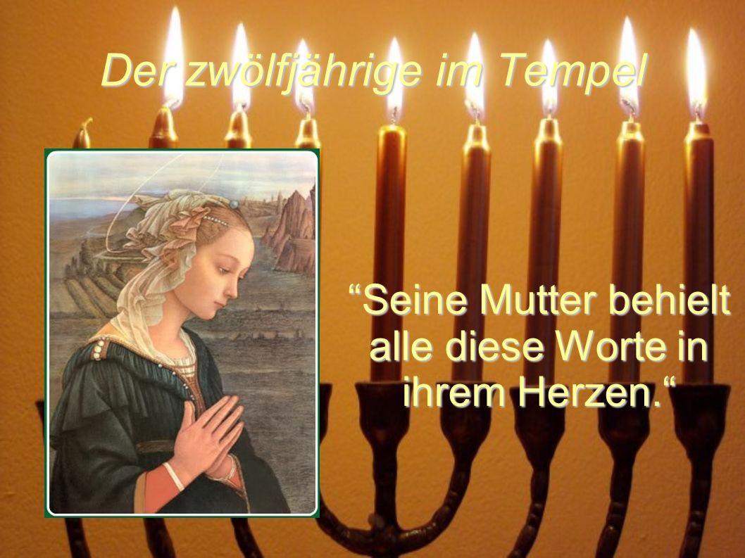 Der zwölfjährige im Tempel Seine Mutter behielt alle diese Worte in ihrem Herzen.