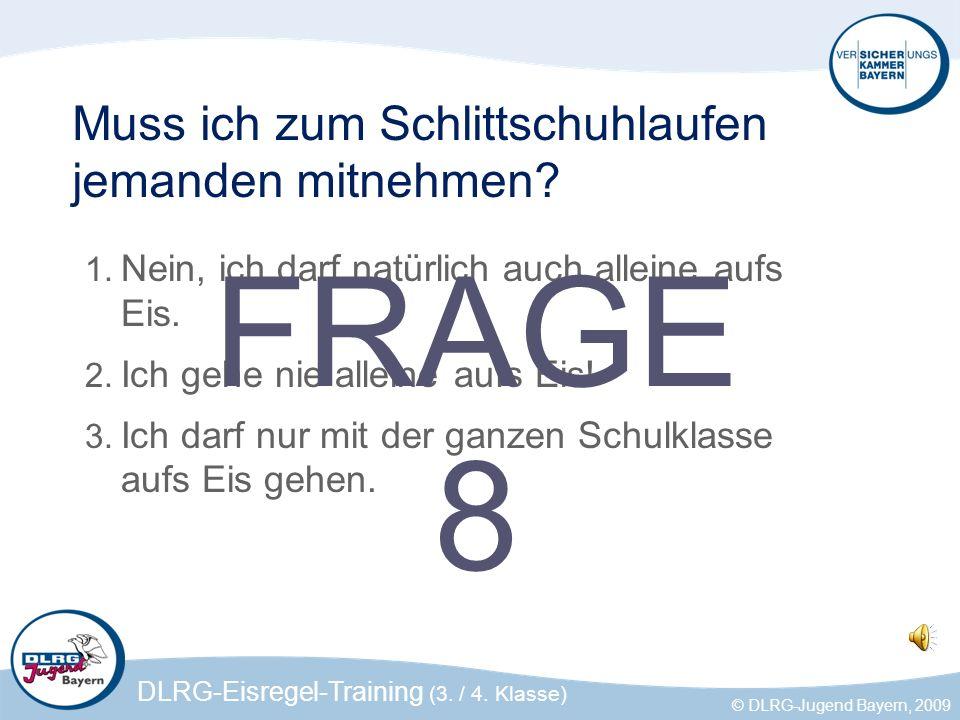 DLRG-Eisregel-Training (3. / 4. Klasse) © DLRG-Jugend Bayern, 2009 Muss ich zum Schlittschuhlaufen jemanden mitnehmen? 1. Nein, ich darf natürlich auc