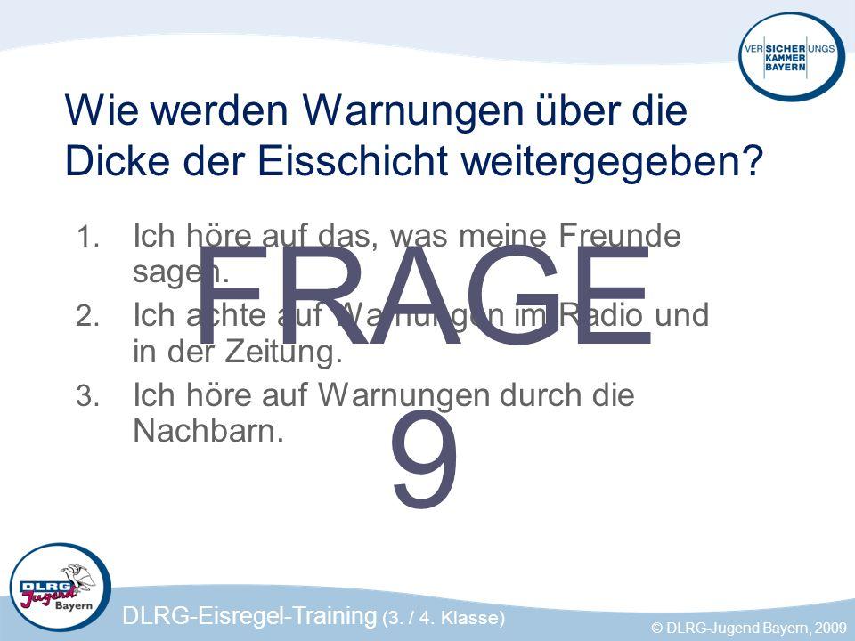 DLRG-Eisregel-Training (3. / 4. Klasse) © DLRG-Jugend Bayern, 2009 Wie werden Warnungen über die Dicke der Eisschicht weitergegeben? 1. Ich höre auf d