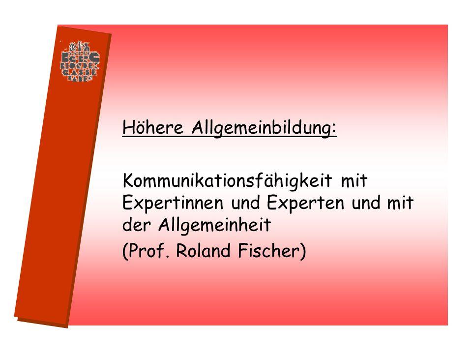 Höhere Allgemeinbildung: Kommunikationsfähigkeit mit Expertinnen und Experten und mit der Allgemeinheit (Prof. Roland Fischer)