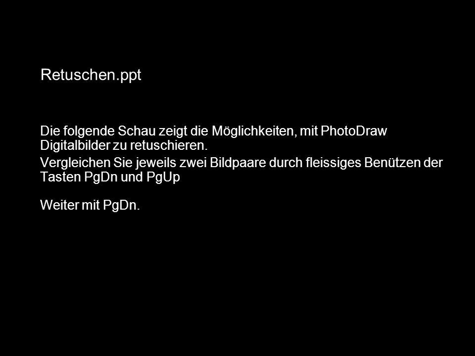 Retuschen.ppt Die folgende Schau zeigt die Möglichkeiten, mit PhotoDraw Digitalbilder zu retuschieren. Vergleichen Sie jeweils zwei Bildpaare durch fl