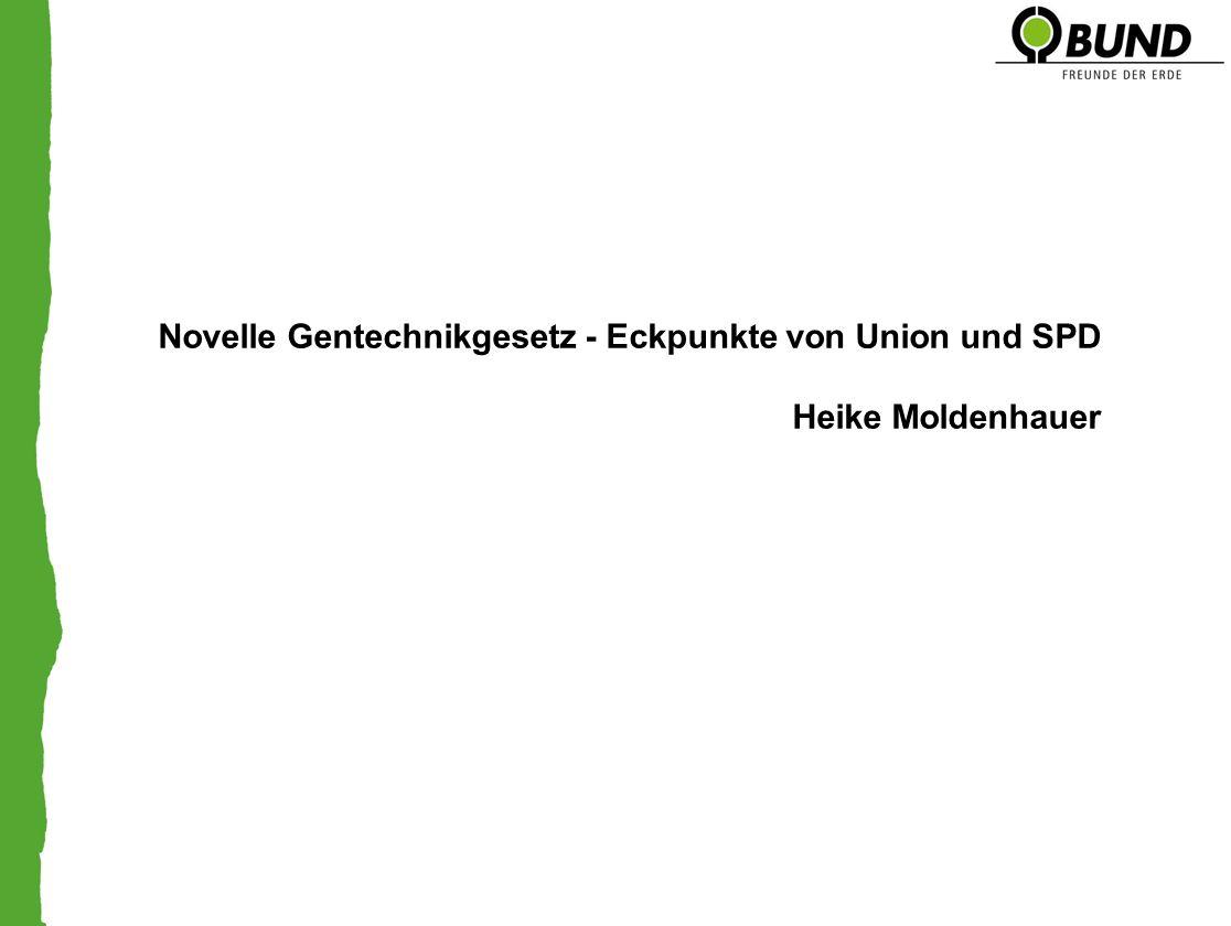Novelle Gentechnikgesetz - Eckpunkte von Union und SPD Heike Moldenhauer