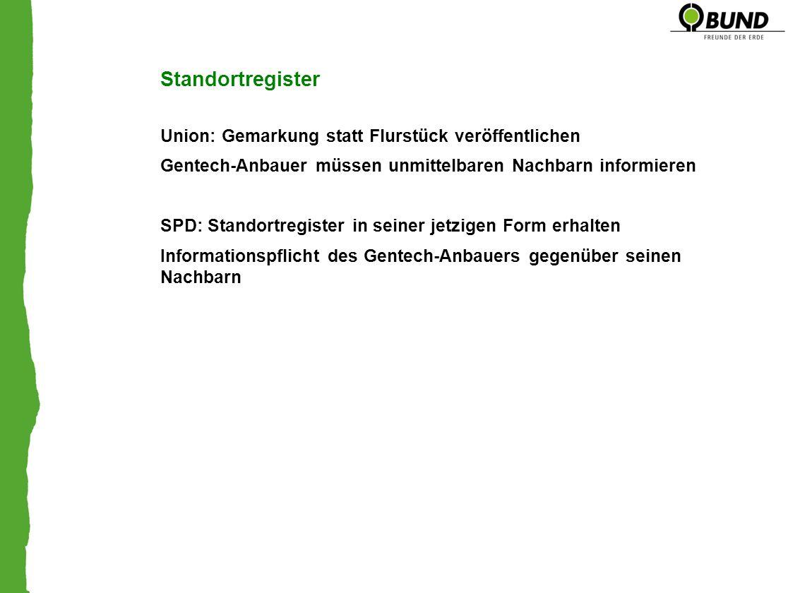 Standortregister Union: Gemarkung statt Flurstück veröffentlichen Gentech-Anbauer müssen unmittelbaren Nachbarn informieren SPD: Standortregister in s